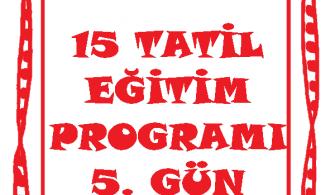 15 TATİL EĞİTİM PROGRAMI 5. GÜN