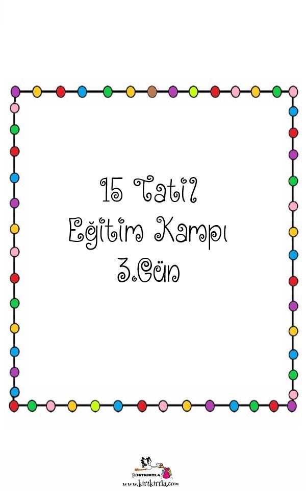 KIRTKIRTLA eğitim kampı 15 tatil programı 3.GÜN - 15 TATİL EĞİTİM KAMPI 3. GÜN